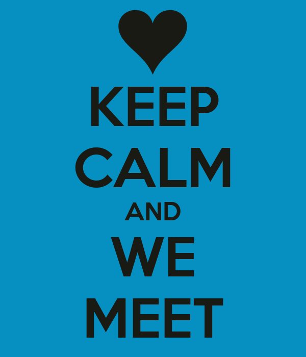 KEEP CALM AND WE MEET