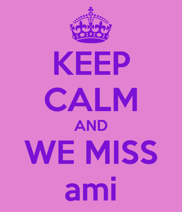KEEP CALM AND WE MISS ami