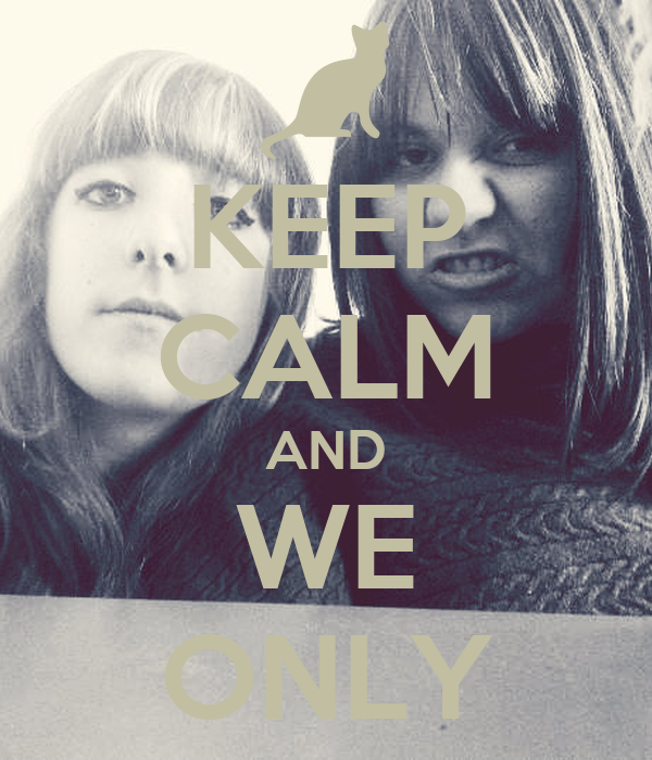 KEEP CALM AND WE ONLY