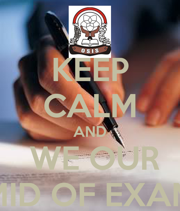 KEEP CALM AND  WE OUR MID OF EXAM