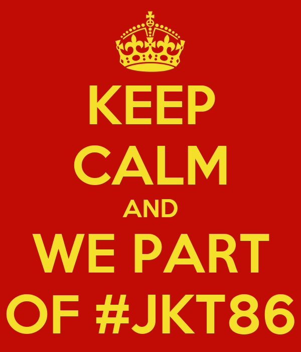 KEEP CALM AND WE PART OF #JKT86