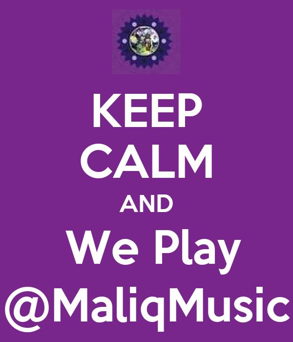 KEEP CALM AND  We Play @MaliqMusic