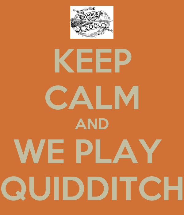KEEP CALM AND WE PLAY  QUIDDITCH