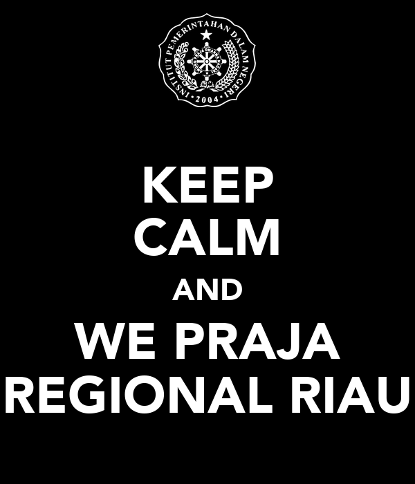 KEEP CALM AND WE PRAJA REGIONAL RIAU