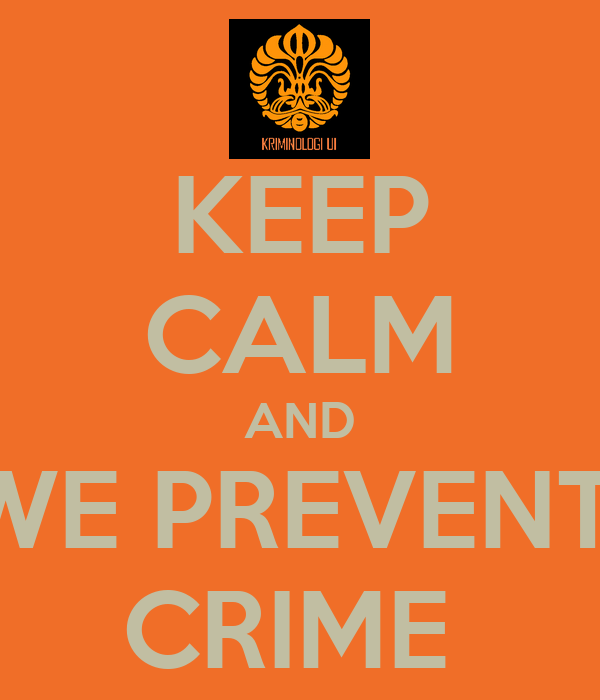 KEEP CALM AND WE PREVENT  CRIME