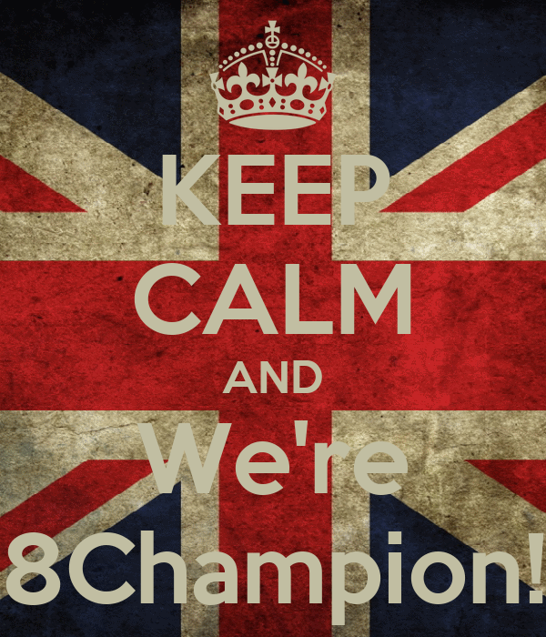 KEEP CALM AND We're 8Champion!