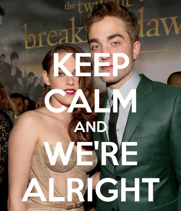 KEEP CALM AND WE'RE ALRIGHT