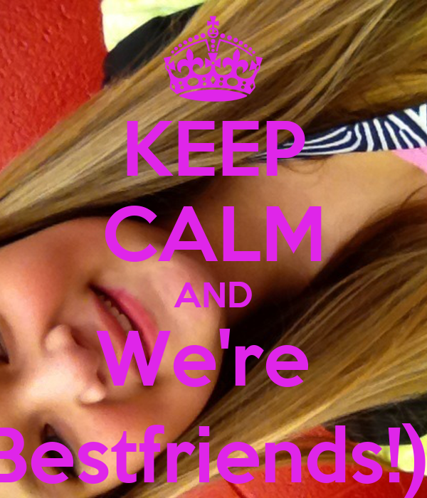 KEEP CALM AND We're  Bestfriends!):