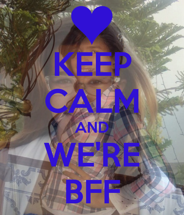 KEEP CALM AND WE'RE BFF
