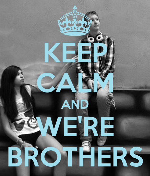 KEEP CALM AND WE'RE BROTHERS