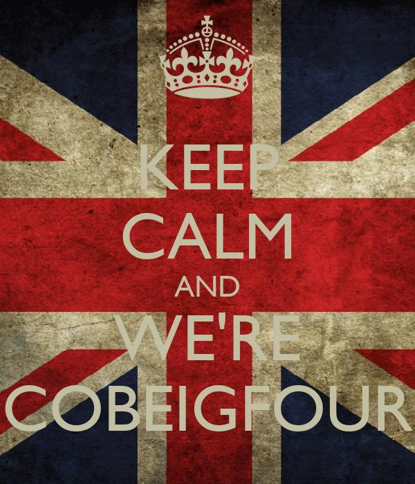 KEEP CALM AND WE'RE COBEIGFOUR