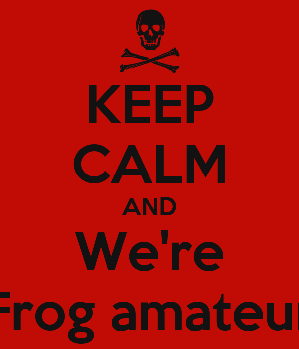KEEP CALM AND We're Frog amateur