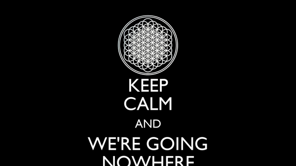 KEEP CALM AND WE'RE GOING NOWHERE
