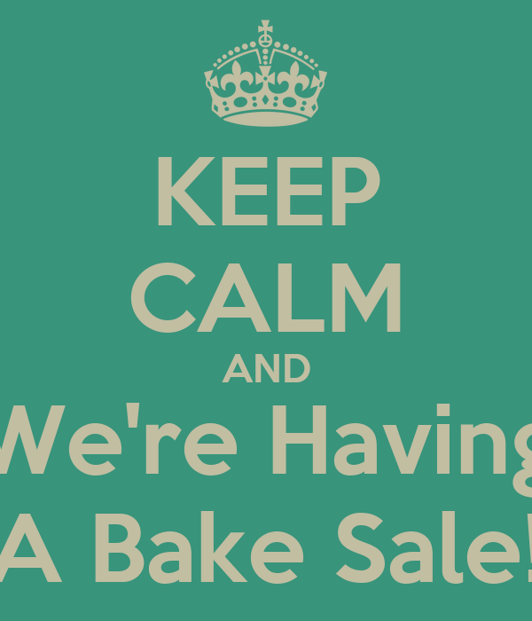 KEEP CALM AND We're Having A Bake Sale!