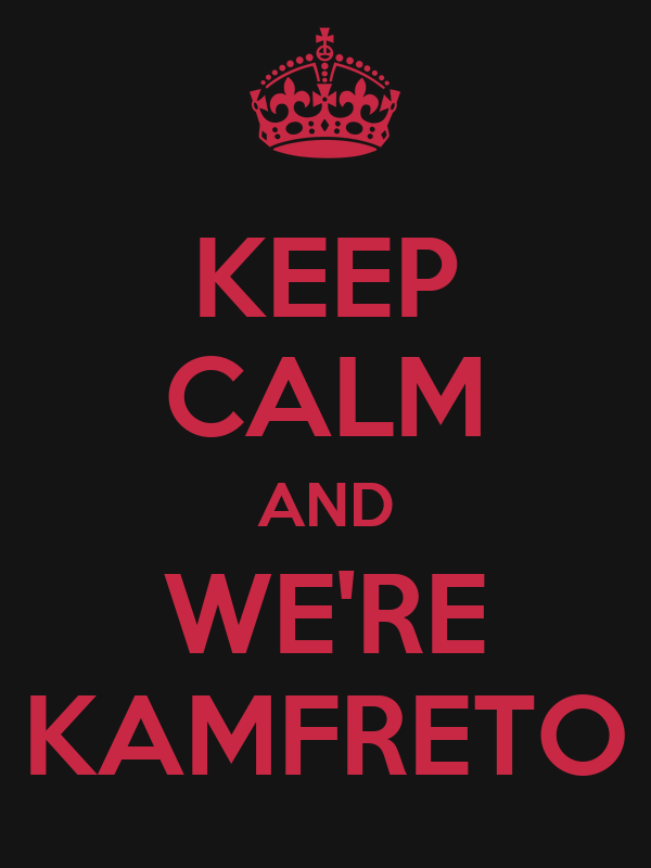 KEEP CALM AND WE'RE KAMFRETO