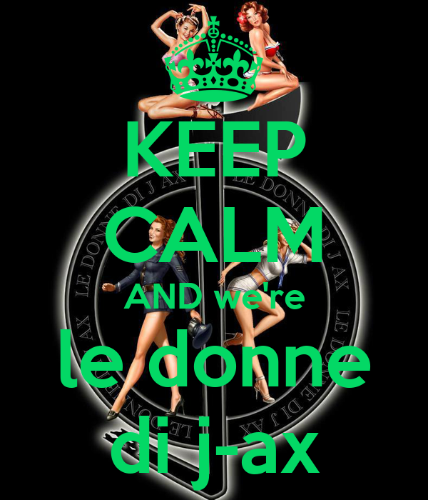 KEEP CALM AND we're le donne di j-ax