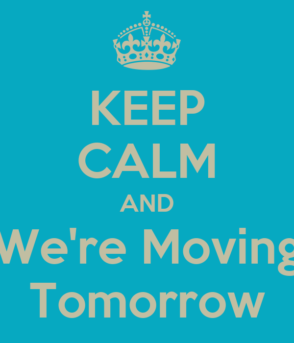 KEEP CALM AND We're Moving Tomorrow