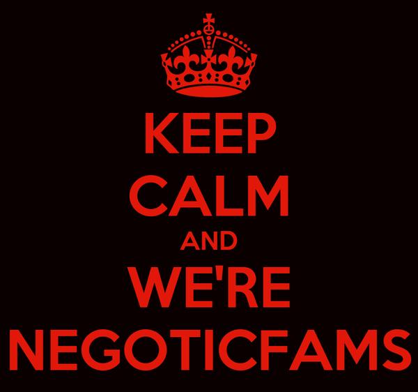 KEEP CALM AND WE'RE NEGOTICFAMS
