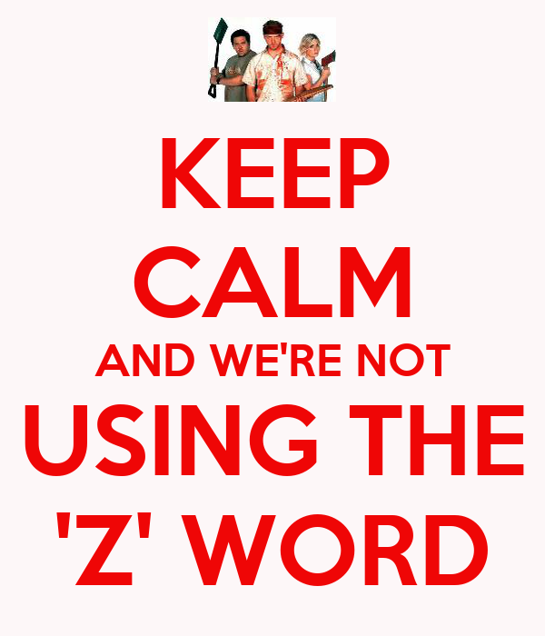 KEEP CALM AND WE'RE NOT USING THE 'Z' WORD