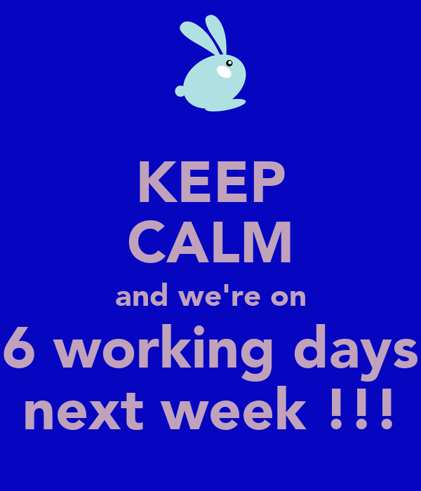 Keep Calm And Were On 6 Working Days Next Week