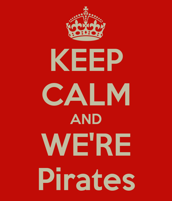 KEEP CALM AND WE'RE Pirates