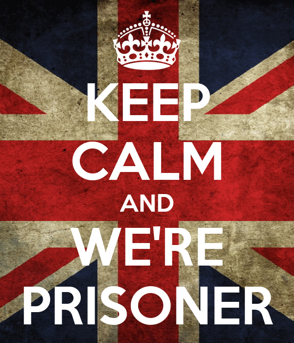 KEEP CALM AND WE'RE PRISONER