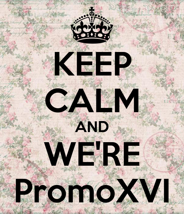 KEEP CALM AND WE'RE PromoXVI