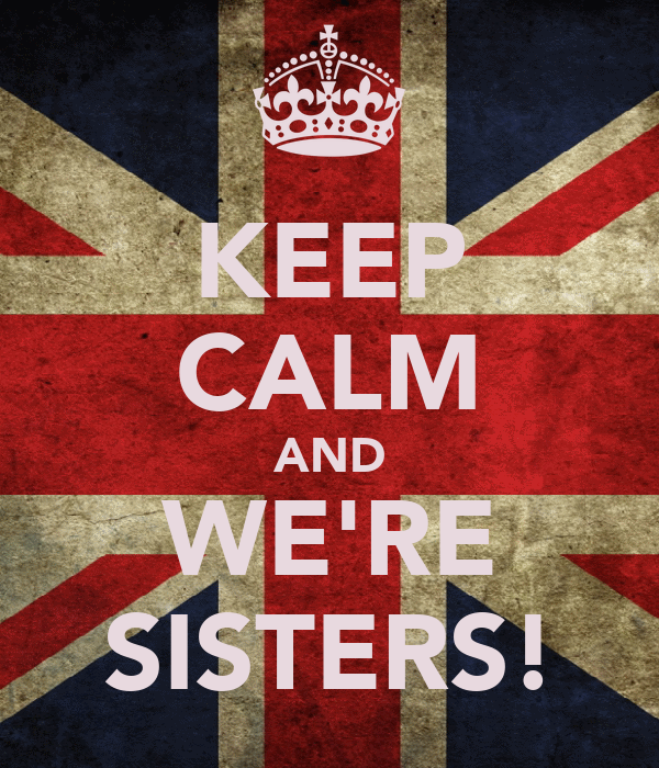 KEEP CALM AND WE'RE SISTERS!