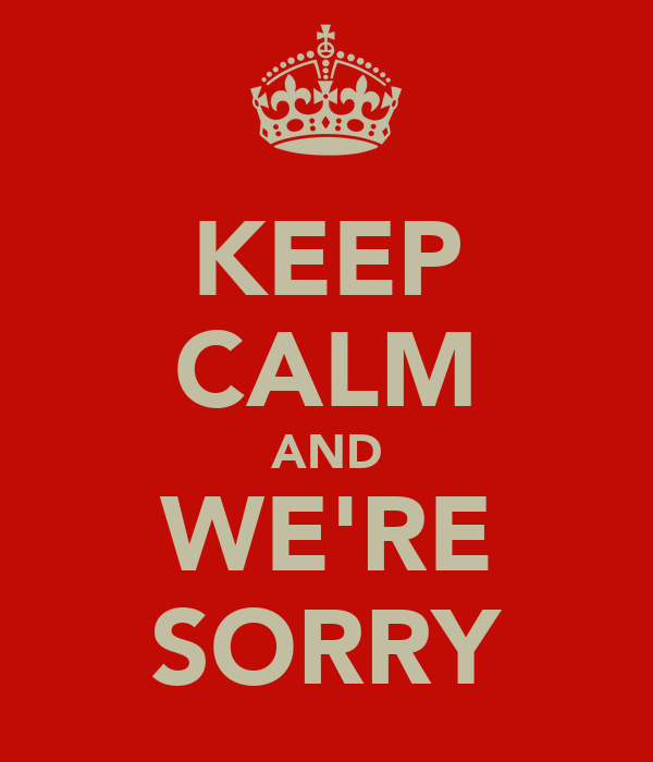 KEEP CALM AND WE'RE SORRY