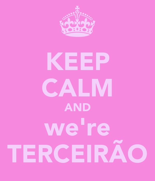 KEEP CALM AND we're TERCEIRÃO