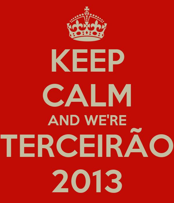 KEEP CALM AND WE'RE TERCEIRÃO 2013
