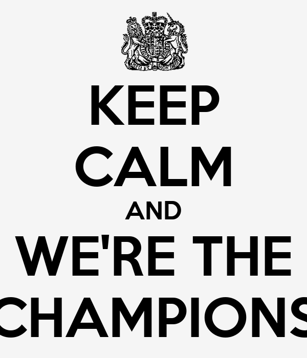 KEEP CALM AND WE'RE THE CHAMPIONS
