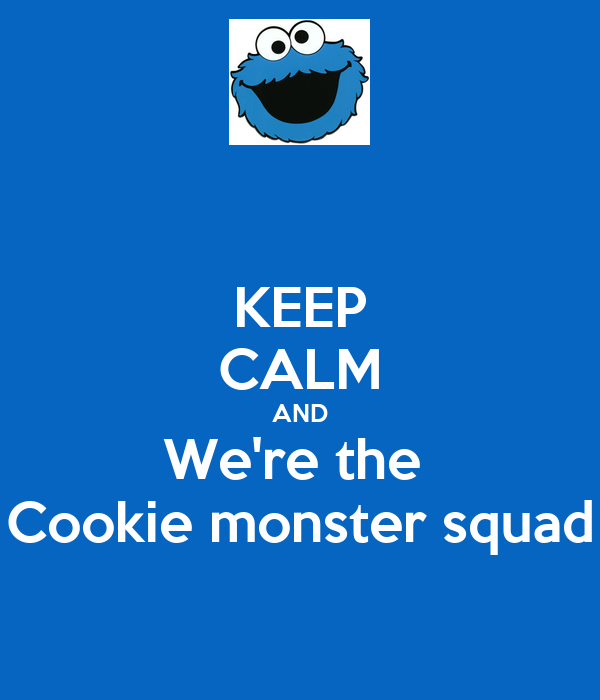 KEEP CALM AND We're the  Cookie monster squad