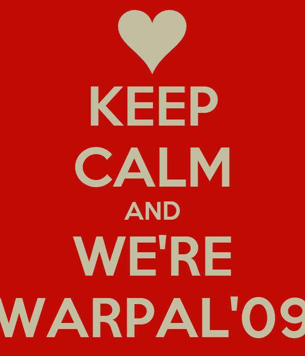 KEEP CALM AND WE'RE WARPAL'09