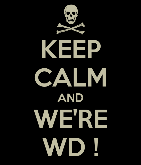 KEEP CALM AND WE'RE WD !