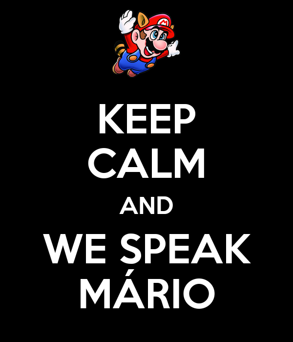 KEEP CALM AND WE SPEAK MÁRIO