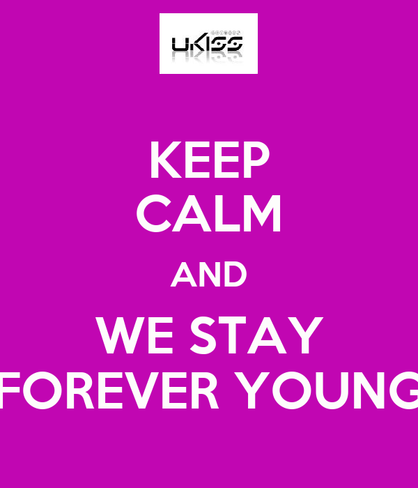 KEEP CALM AND WE STAY FOREVER YOUNG