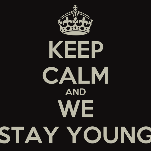 KEEP CALM AND WE STAY YOUNG