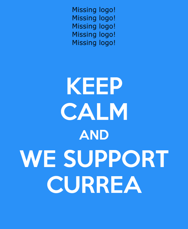 KEEP CALM AND WE SUPPORT CURREA