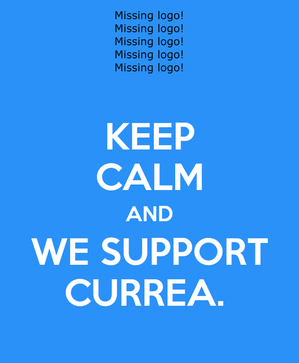KEEP CALM AND WE SUPPORT CURREA.