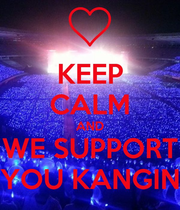 KEEP CALM AND WE SUPPORT YOU KANGIN