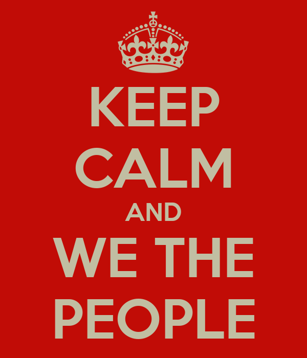 KEEP CALM AND WE THE PEOPLE