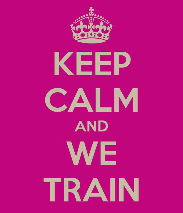 KEEP CALM AND WE TRAIN