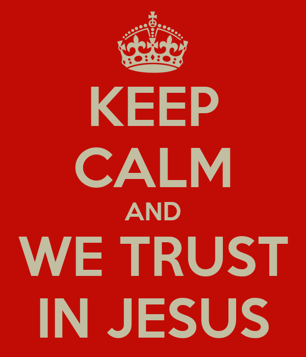 KEEP CALM AND WE TRUST IN JESUS