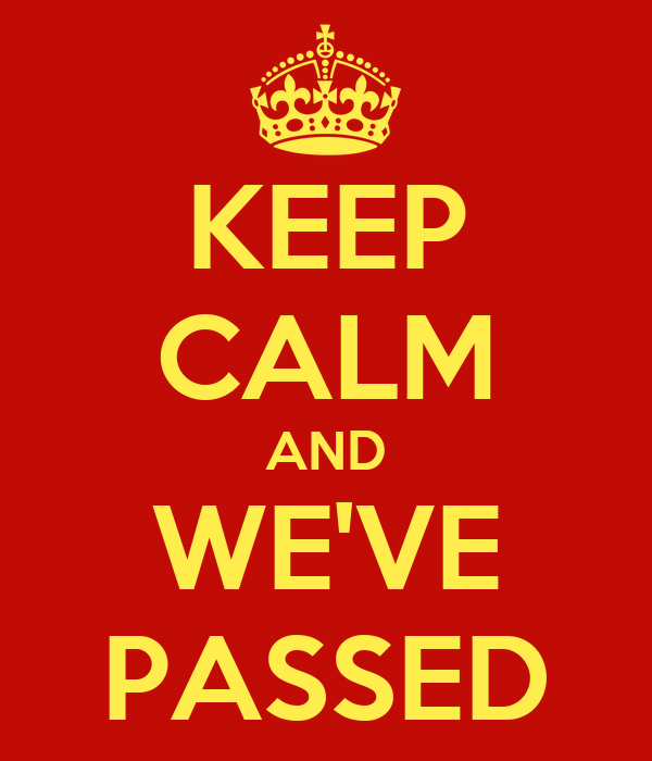 KEEP CALM AND WE'VE PASSED