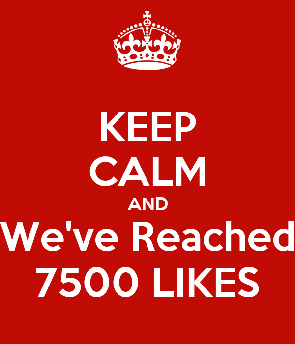 KEEP CALM AND We've Reached 7500 LIKES