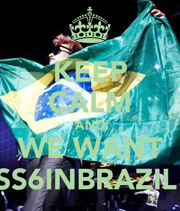 KEEP CALM AND WE WANT SS6INBRAZIL