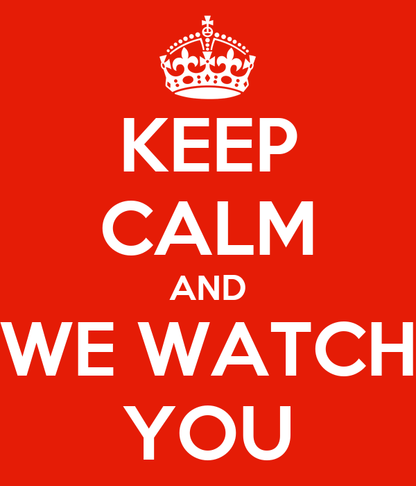 KEEP CALM AND WE WATCH YOU