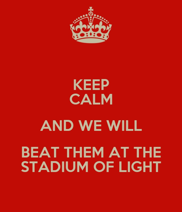 KEEP CALM AND WE WILL BEAT THEM AT THE STADIUM OF LIGHT