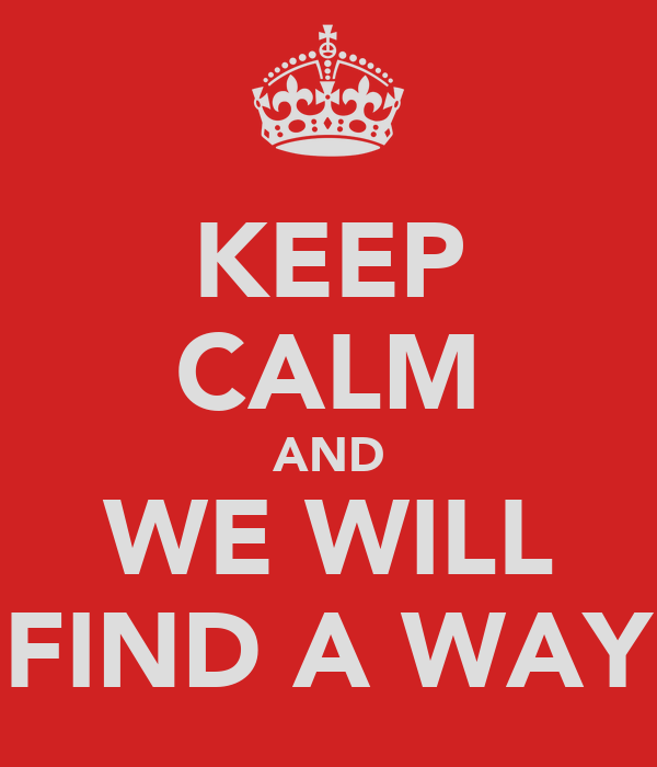 KEEP CALM AND WE WILL FIND A WAY